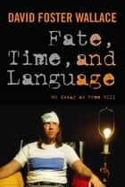 Fate, Time, and Language - An Essay on Free Will ebook by David Foster Wallace