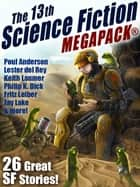 The 13th Science Fiction MEGAPACK® ebook by Jay Lake,Lester del Rey,Fritz Leiber,Robert J. Sawyer,Philip K. Dick