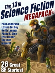 The 13th Science Fiction MEGAPACK® - 26 Great SF Stories! ebook by Jay Lake, Lester del Rey, Fritz Leiber,...