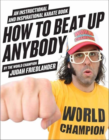 How to Beat Up Anybody - An Instructional and Inspirational Karate Book by the World Champion ebook by Judah Friedlander