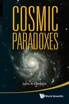 Cosmic Paradoxes ebook by Julio A Gonzalo