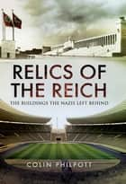 Relics of the Reich - The Buildings the Nazis Left Behind ebook by