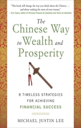 The Chinese Way to Wealth and Prosperity: 8 Timeless Strategies for Achieving Financial Success ebook by Michael Justin Lee