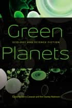 Green Planets - Ecology and Science Fiction ebook by Gerry Canavan, Kim Stanley Robinson