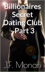Billionaires Secret Dating Club - Part 3 ebook by J.F. Monari