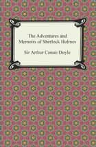 The Adventures and Memoirs of Sherlock Holmes ebook by Sir Arthur Conan Doyle