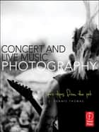Concert and Live Music Photography ebook by J. Dennis Thomas