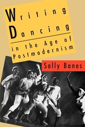 Writing Dancing in the Age of Postmodernism ebook by Sally Banes