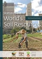 Status of the World's Soil Resources. Technical Summary ebook by Food and Agriculture Organization of the United Nations