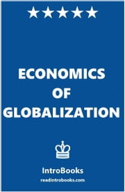 Economics of Globalization ebook by IntroBooks