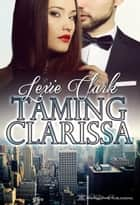 Taming Clarissa ebook by Lexie Clark