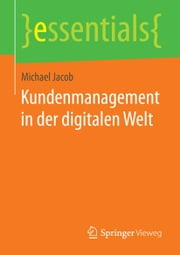 Kundenmanagement in der digitalen Welt ebook by Michael Jacob