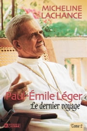 Paul-Émile léger - Tome 2 - Le dernier voyage (1967-1991) ebook by Kobo.Web.Store.Products.Fields.ContributorFieldViewModel