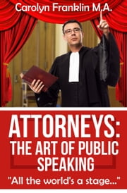 Attorneys: The Art of Public Speaking ebook by Carolyn Franklin