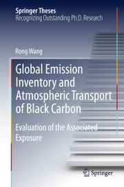Global Emission Inventory and Atmospheric Transport of Black Carbon - Evaluation of the Associated Exposure ebook by Rong Wang