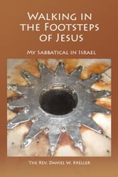 Walking in the Footsteps of Jesus: My Sabbatical in Israel ebook by Daniel Kreller