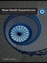Near-Death Experiences - Exploring the Mind-Body Connection ebook by Ornella Corazza