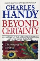 Beyond Certainty ebook by Charles Handy