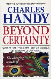 Beyond Certainty - The Changing Worlds of Organisations ebook by Charles Handy