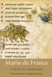 Marie de France: A Critical Companion ebook by Sharon Kinoshita,Peggy McCracken