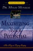 Maximizing Your Potential ebook by Myles Munroe