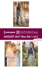 Harlequin Historical August 2017 - Box Set 1 of 2 - An Anthology ebook by Louise Allen, Laura Martin, Elizabeth Beacon
