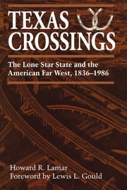 Texas Crossings - The Lone Star State and the American Far West, 1836–1986 ebook by Howard R. Lamar,Lewis L. Gould