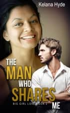 The Man Who Shares Me - Big Girl Love, #2 ebook by Kelana Hyde