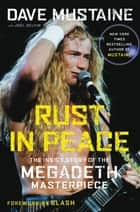 Rust in Peace - The Inside Story of the Megadeth Masterpiece ebook by Dave Mustaine, Joel Selvin, Slash