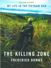 The Killing Zone: My Life in the Vietnam War ebook by Frederick Downs Jr.