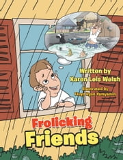 Frolicking Friends ebook by Karen Leis Welsh