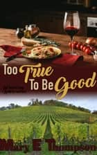 Too True To Be Good - A small town vineyard romance ebook by Mary E Thompson