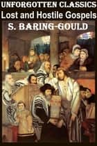 The Lost and Hostile Gospels ebook by S. Baring-Gould
