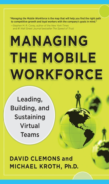 Managing the Mobile Workforce: Leading, Building, and Sustaining Virtual Teams ebook by David Clemons,Michael Kroth
