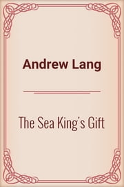 The Sea King's Gift ebook by Andrew Lang