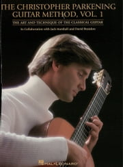The Christopher Parkening Guitar Method - Volume 1 (Music Instruction) - Guitar Technique ebook by Christopher Parkening, Christopher Parkening, Jack Marshall,...
