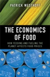 The Economics of Food: How Feeding and Fueling the Planet Affects Food Prices - How Feeding and Fueling the Planet Affects Food Prices ebook by Patrick Westhoff