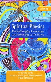 Spiritual Physics - The philosophy, knowledge and technology of the future ebook by Coyote Cardo