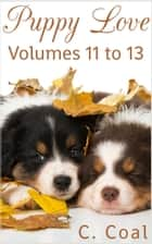 Puppy Love (Volumes 11 to 13) ebook by C. Coal