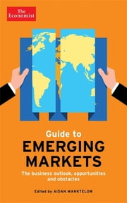 The Economist Guide to Emerging Markets - The business outlook, opportunities and obstacles ebook by Aidan Manktelow,Frida Wallin,The Economist