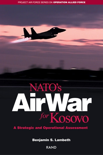 NATO's Air War for Kosovo - A Strategic and Operational Assessment ebook by Benjamin S. Lambeth