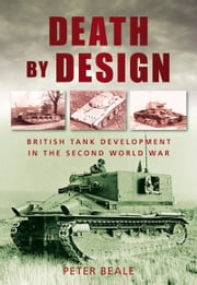 Death by Design - British Tank Development in the Second World War ebook by Catherine Beale