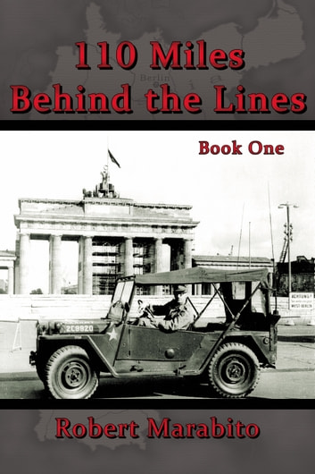 110 Miles Behind the Lines: Book One ebook by Robert Marabito