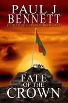 Fate of the Crown - An Epic Fantasy Novel ebook by Paul J Bennett