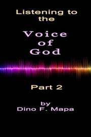 Listening to the Voice of God - Part 2 ebook by Dino Mapa