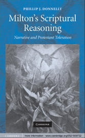 Milton's Scriptural Reasoning - Narrative and Protestant Toleration ebook by Phillip J. Donnelly