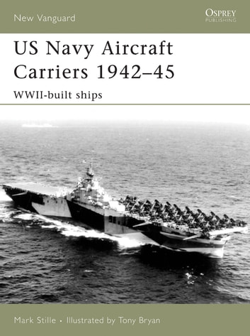US Navy Aircraft Carriers 1942–45 - WWII-built ships ebook by Mark Stille