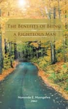 The Benefits of Being a Righteous Man ebook by Nomonde E. Msongelwa