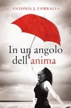 In un angolo dell'anima ebook by Antonia J. Corrales
