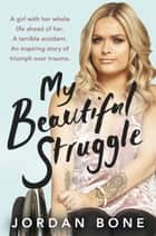 My Beautiful Struggle ebook by Jordan Bone